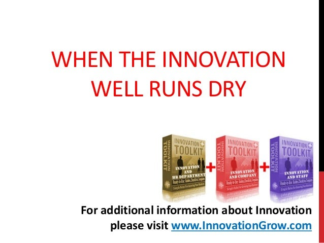 WHEN THE INNOVATIONWELL RUNS DRYFor additional information about Innovationplease visit www.InnovationGrow.com