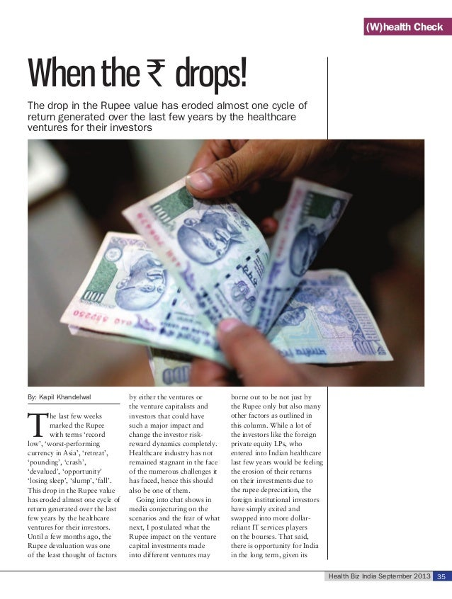 Health Biz India September 2013 35 When the ` drops! By: Kapil Khandelwal T he last few weeks marked the Rupee with terms ...