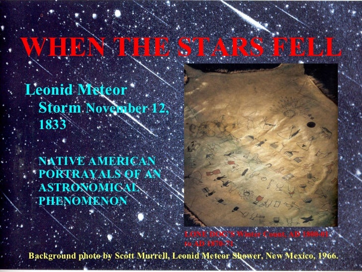 WHEN THE STARS FELL <ul><li>Leonid Meteor Storm  November 12, 1833 </li></ul><ul><li>NATIVE AMERICAN PORTRAYALS OF AN ASTR...