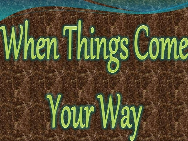 When Things Come Your Way