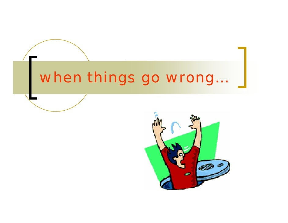 when things go wrong…