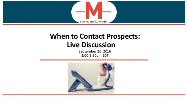 When to Contact Prospects: Live Discussion September 26, 2016 3:00-3:30pm EDT