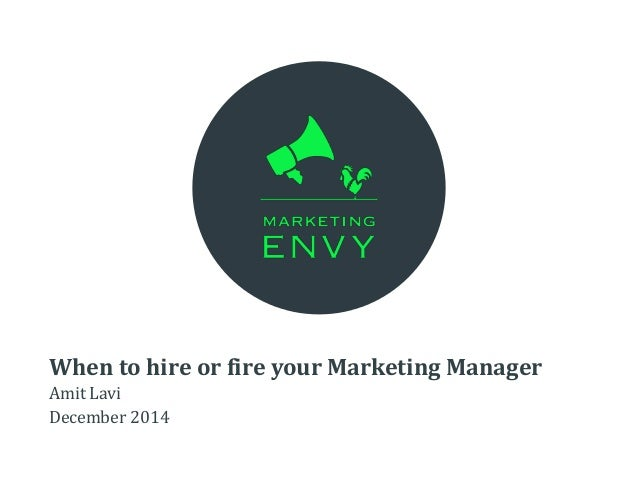 When to hire or fire your Marketing Manager Amit Lavi December 2014