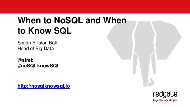 When to NoSQL and When  to Know SQL  Simon Elliston Ball  Head of Big Data  @sireb  #noSQLknowSQL  http://nosqlknowsql.io