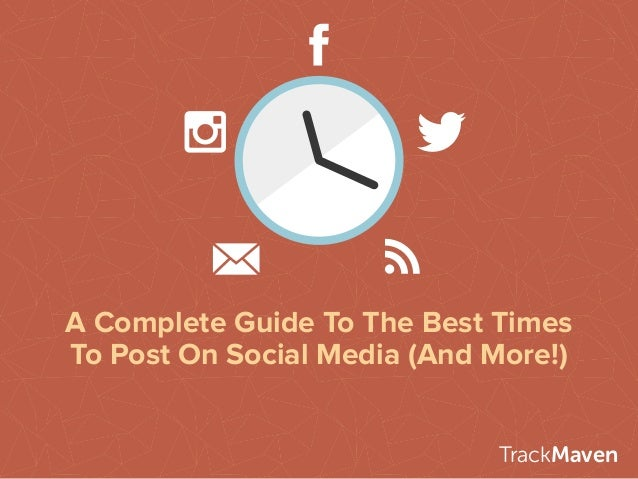 A Complete Guide To The Best Times To Post On Social Media (And More!) TrackMaven