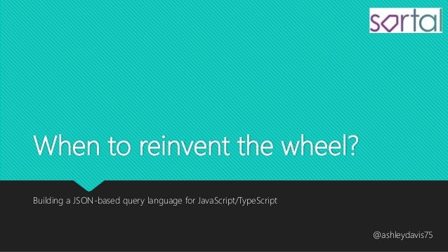 When to reinvent the wheel? Building a JSON-based query language for JavaScript/TypeScript @ashleydavis75