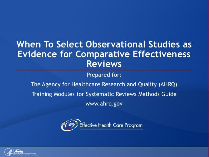 When To Select Observational Studies as Evidence for Comparative Effectiveness Reviews Prepared for: The Agency for Health...