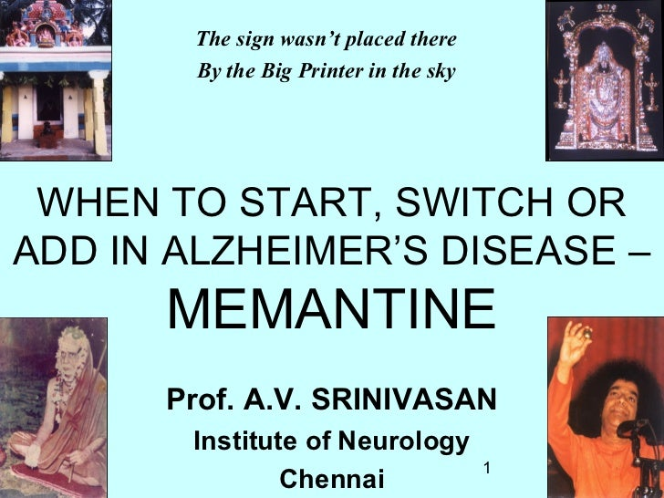 The sign wasn't placed there        By the Big Printer in the sky WHEN TO START, SWITCH ORADD IN ALZHEIMER'S DISEASE –    ...