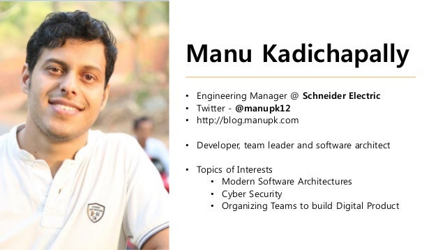 Manu Kadichapally • Engineering Manager @ Schneider Electric • Twitter - @manupk12 • http://blog.manupk.com • Developer, t...