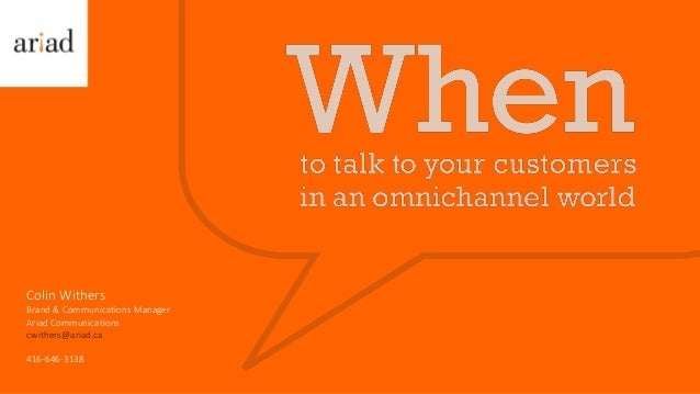 Want the full story? Download the white paper 416 646 3138 cwithers@ariad.ca Ariad.ca 1 Colin Withers Brand & Communicatio...