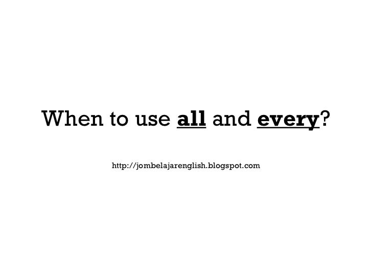 When to use  all  and  every ? http://jombelajarenglish.blogspot.com