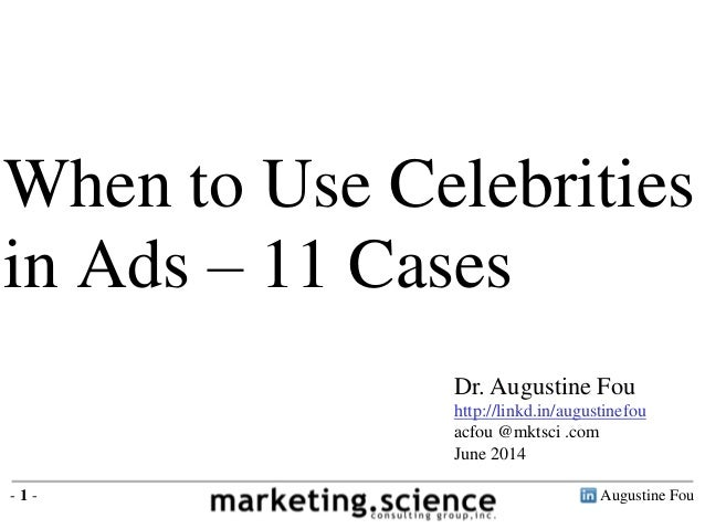 Augustine Fou- 1 - When to Use Celebrities in Ads – 11 Cases Dr. Augustine Fou http://linkd.in/augustinefou acfou @mktsci ...