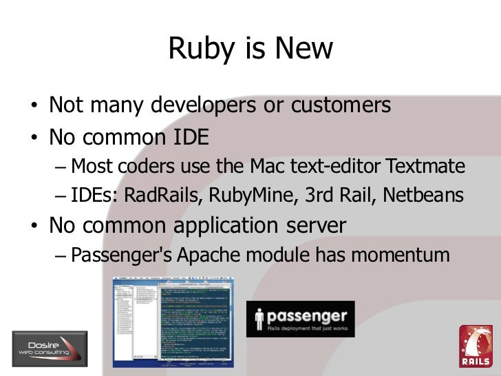 Ruby is New • Not many developers or customers • No common IDE   – Most coders use the Mac text-editor Textmate   – IDEs: ...