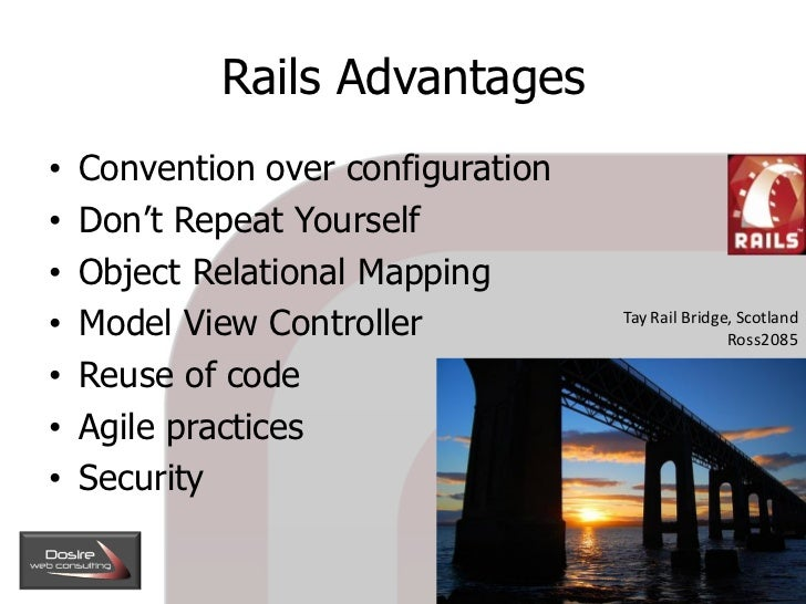 Rails Advantages     Convention over configuration •     Don't Repeat Yourself •     Object Relational Mapping •     Model...
