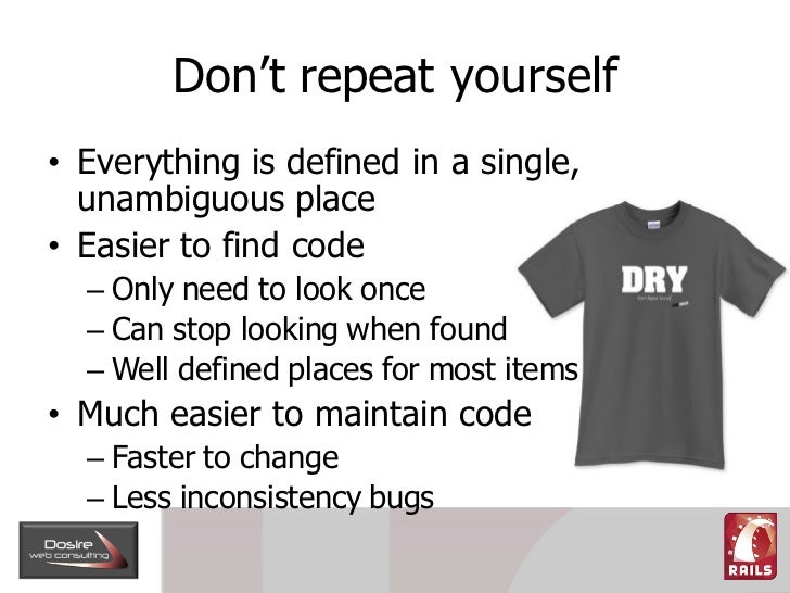Don't repeat yourself • Everything is defined in a single,   unambiguous place • Easier to find code   – Only need to look...