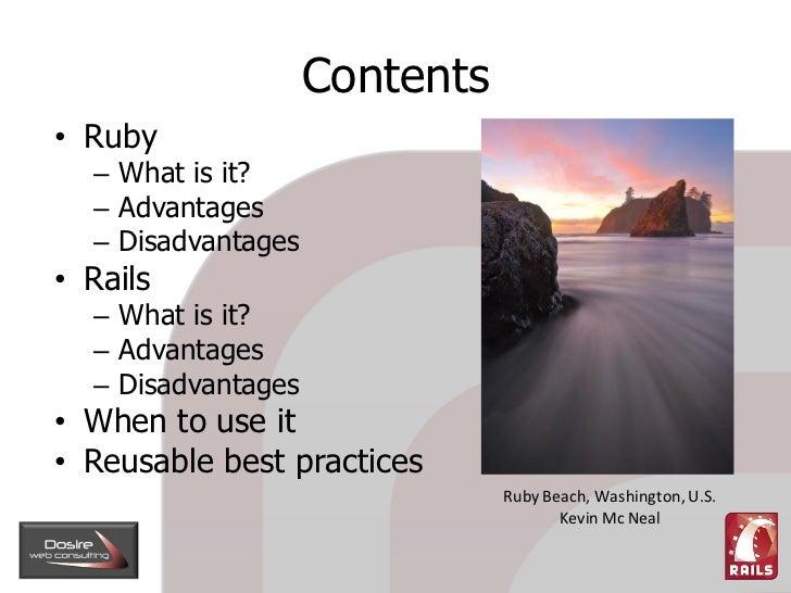 Contents • Ruby   – What is it?   – Advantages   – Disadvantages • Rails   – What is it?   – Advantages   – Disadvantages ...