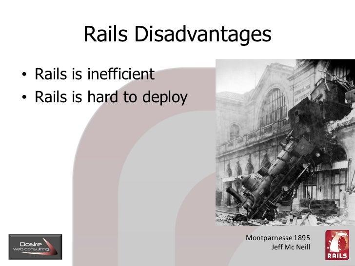 Rails Disadvantages • Rails is inefficient • Rails is hard to deploy                                 Montparnesse 1895    ...