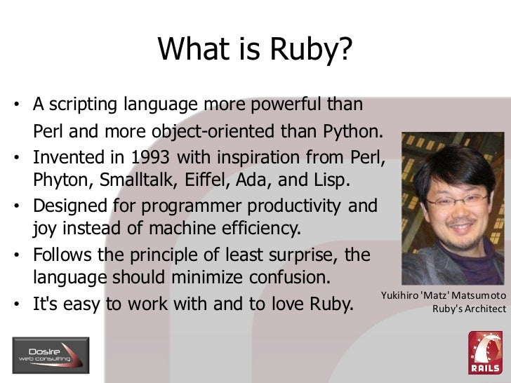 What is Ruby? • A scripting language more powerful than   Perl and more object-oriented than Python. • Invented in 1993 wi...