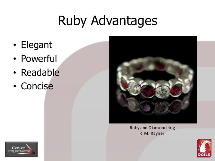 Ruby Advantages     Elegant •     Powerful •     Readable •     Concise •                         Ruby and Diamond ring   ...
