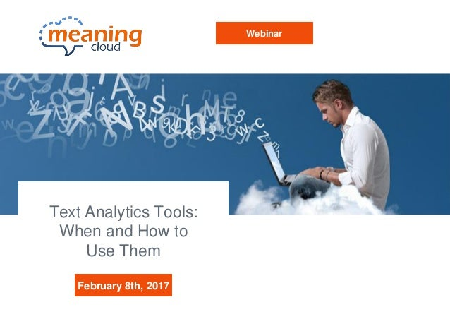 Text Analytics Tools: When and How to Use Them February 8th, 2017 Webinar