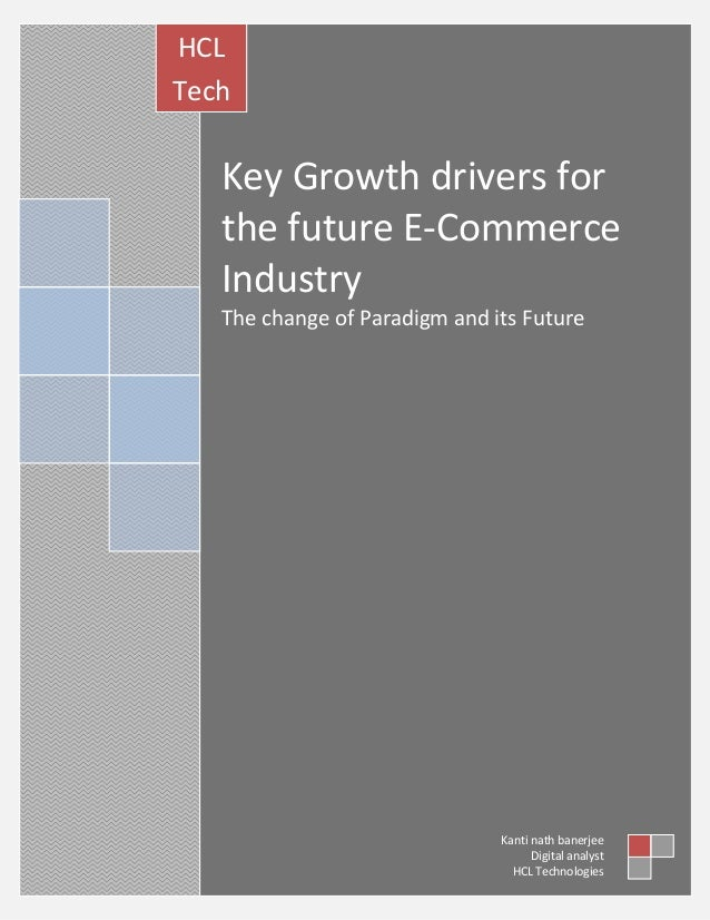 HCL Tech nolog ies Key  Growth drivers for the future E-Commerce Industry The change of Paradigm and its Future  Kanti nat...