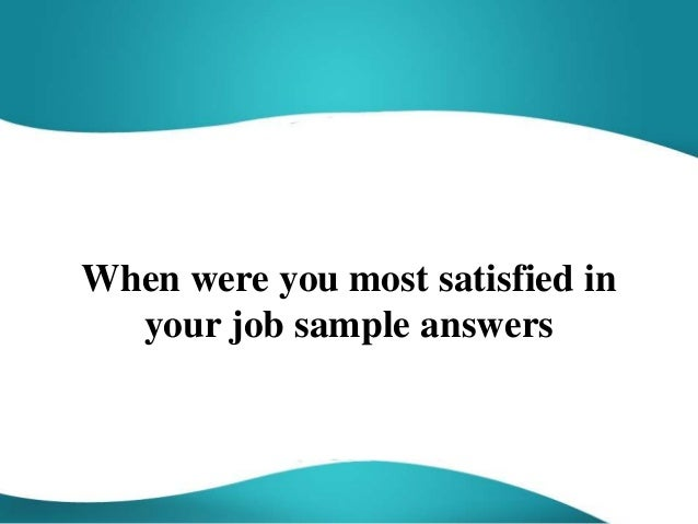 when were you most satisfied in your job sample answers