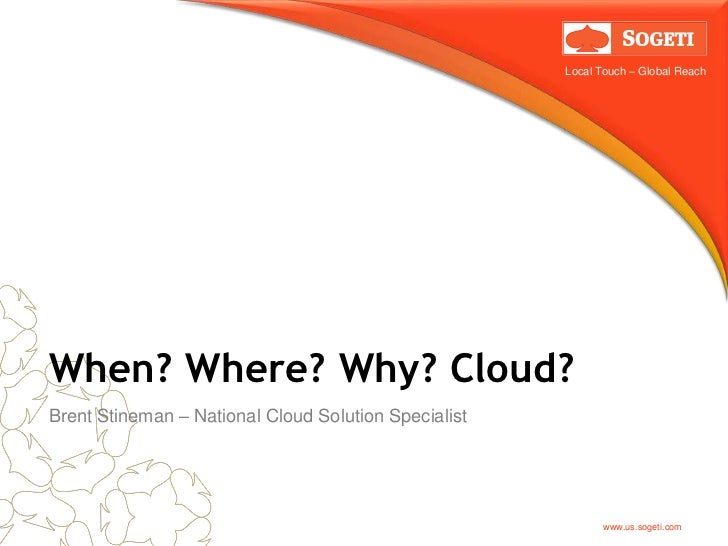 Local Touch – Global ReachWhen? Where? Why? Cloud?Brent Stineman – National Cloud Solution Specialist                     ...