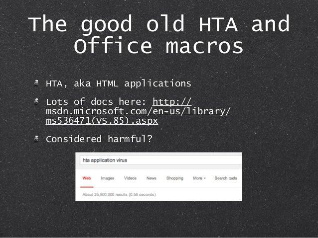 The good old HTA and Office macros HTA, aka HTML applications Lots of docs here: http:// msdn.microsoft.com/en-us/library/...