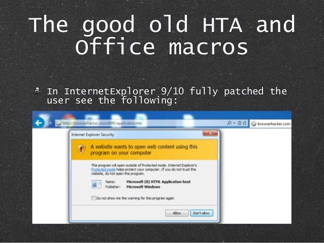 The good old HTA and Office macros In InternetExplorer 9/10 fully patched the user see the following: