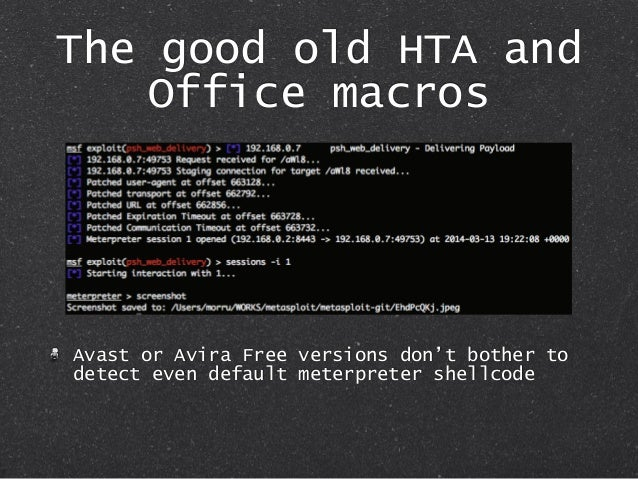 The good old HTA and Office macros Avast or Avira Free versions don't bother to detect even default meterpreter shellcode
