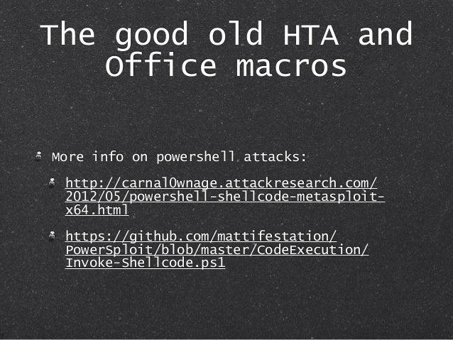 The good old HTA and Office macros More info on powershell attacks: http://carnal0wnage.attackresearch.com/ 2012/05/powers...