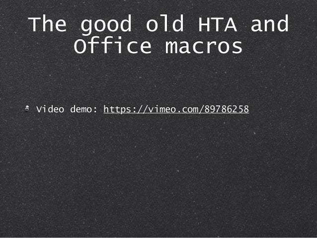 The good old HTA and Office macros Video demo: https://vimeo.com/89786258