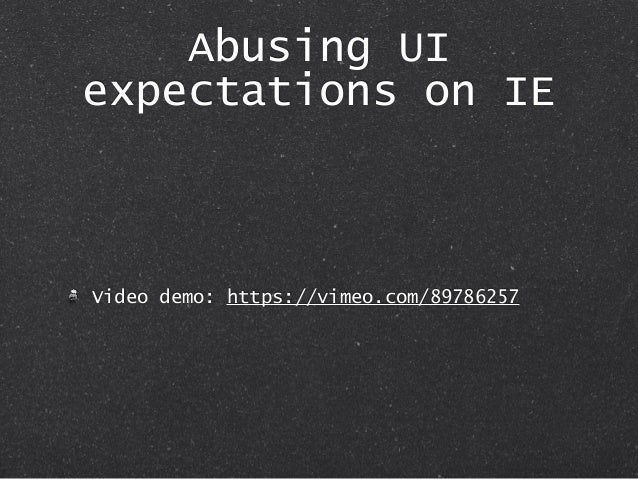 Abusing UI expectations on IE Video demo: https://vimeo.com/89786257
