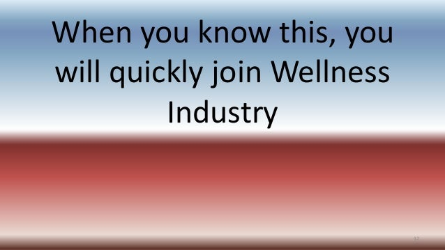 When you know this, you will quickly join Wellness Industry 12