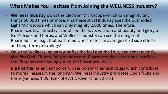 What Makes You Hesitate from Joining the WELLNESS Industry? • Wellness Industry owns the Electron Microscope which can mag...