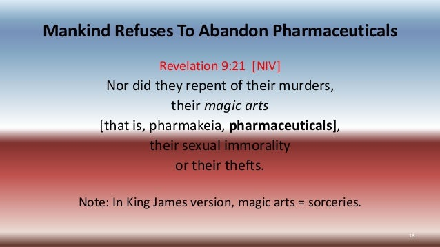Mankind Refuses To Abandon Pharmaceuticals Revelation 9:21 [NIV] Nor did they repent of their murders, their magic arts [t...