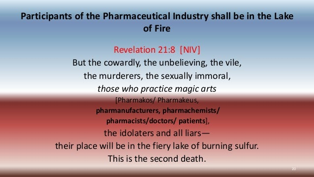 Participants of the Pharmaceutical Industry shall be in the Lake of Fire Revelation 21:8 [NIV] But the cowardly, the unbel...