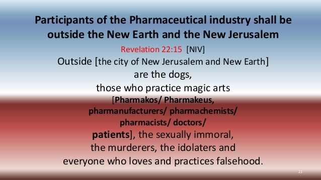 Participants of the Pharmaceutical industry shall be outside the New Earth and the New Jerusalem Revelation 22:15 [NIV] Ou...