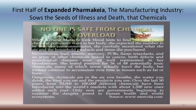 First Half of Expanded Pharmakeia, The Manufacturing Industry: Sows the Seeds of Illness and Death, that Chemicals 38