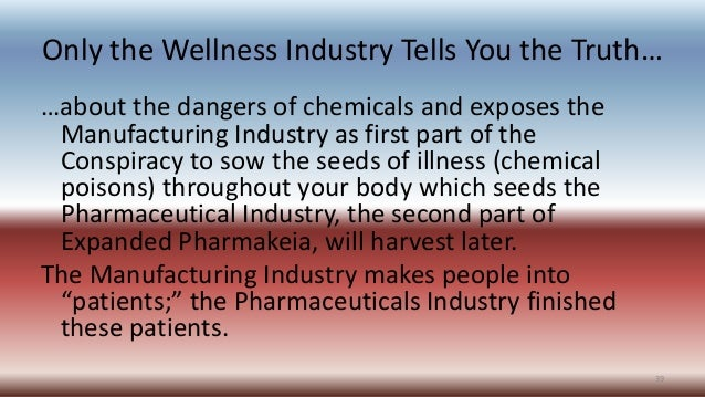 Only the Wellness Industry Tells You the Truth… …about the dangers of chemicals and exposes the Manufacturing Industry as ...