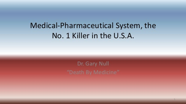 """Medical-Pharmaceutical System, the No. 1 Killer in the U.S.A. Dr. Gary Null """"Death By Medicine"""" 5"""