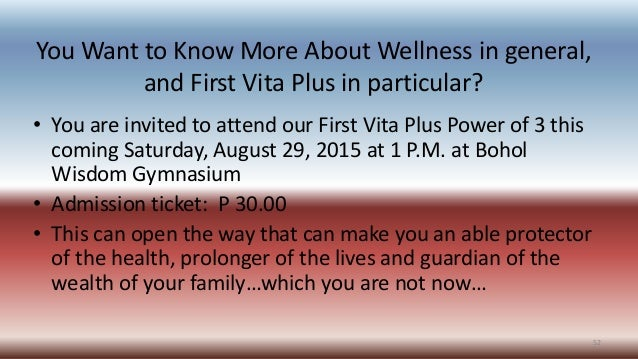 You Want to Know More About Wellness in general, and First Vita Plus in particular? • You are invited to attend our First ...