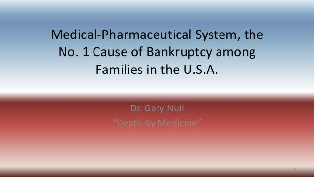 """Medical-Pharmaceutical System, the No. 1 Cause of Bankruptcy among Families in the U.S.A. Dr. Gary Null """"Death By Medicine..."""