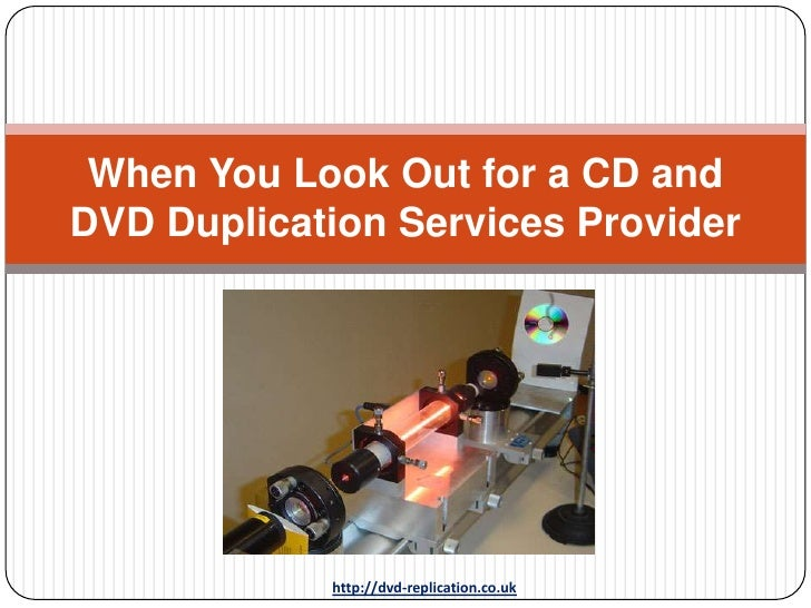 When You Look Out for a CD andDVD Duplication Services Provider            http://dvd-replication.co.uk