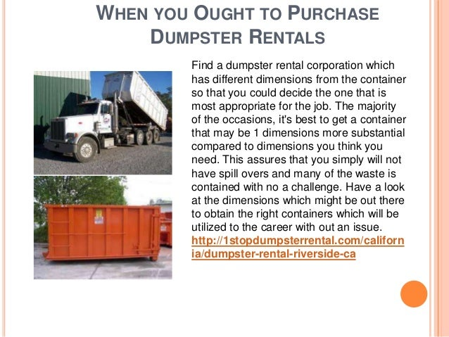 WHEN YOU OUGHT TO PURCHASE    DUMPSTER RENTALS        Find a dumpster rental corporation which        has different dimens...