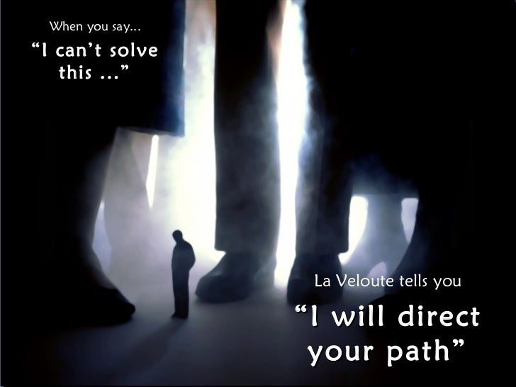 """When you say... """" I can't solve this ..."""" La Veloute tells you """" I will direct your path"""""""