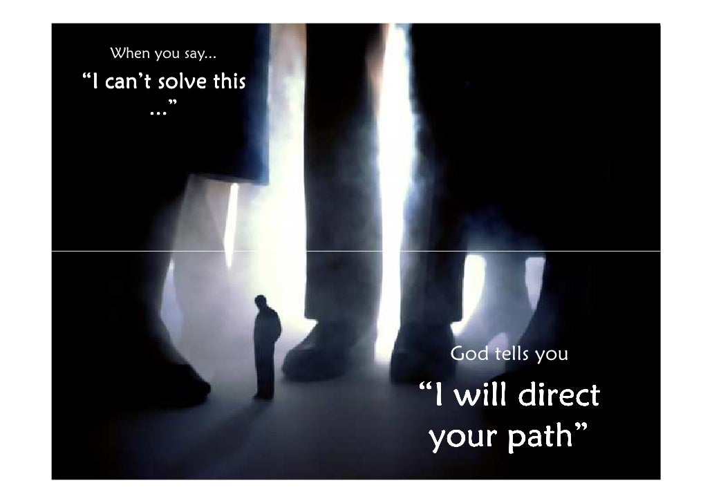 """When you say... """"I can't solve this         ...""""                             God tells you                        """"I will ..."""