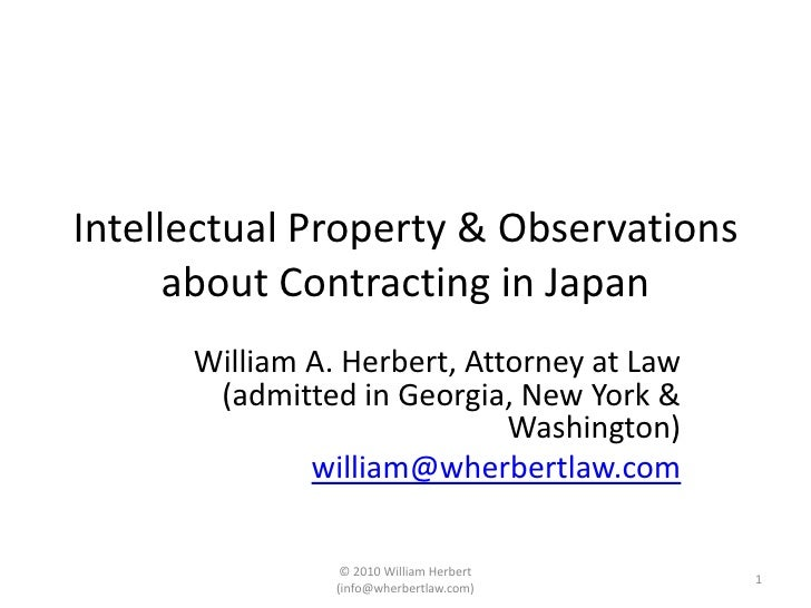 Intellectual Property & Observations about Contracting in Japan<br />William A. Herbert, Attorney at Law (admitted in Geor...