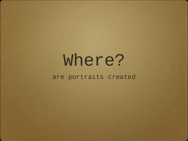 Where? are portraits created