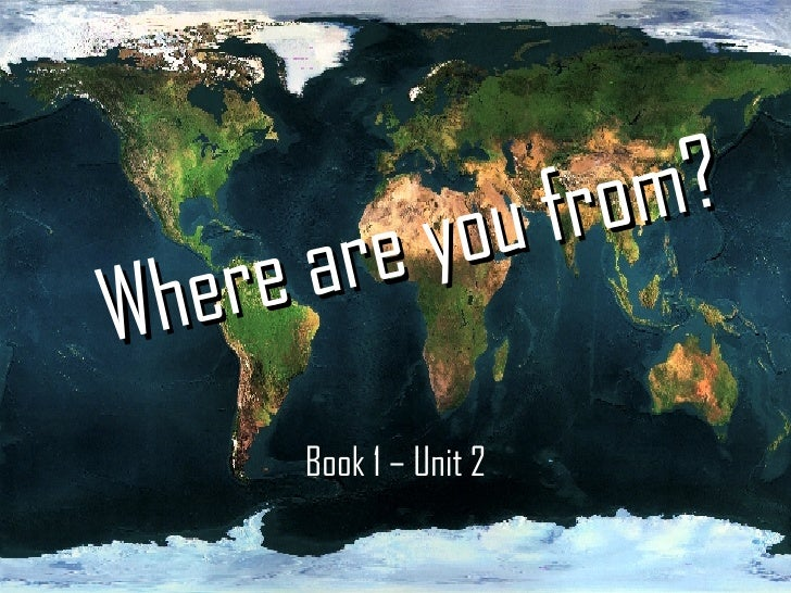 Where are you from? Book 1 – Unit 2